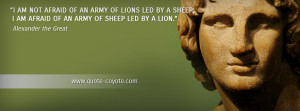 Alexander the Great - I am not afraid of an army of lions led by a ...