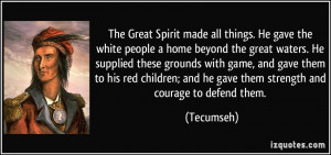 The Great Spirit made all things. He gave the white people a home ...