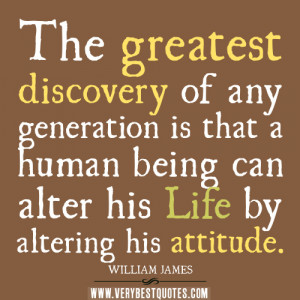 attitude quotes, The greatest discovery of any generation is that a ...