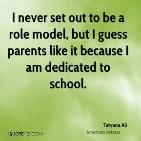 Tatyana Ali - I never set out to be a role model, but I guess parents ...