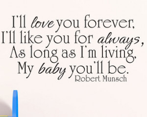 ... Quote - Ill love you forever like you for always - Robert Munsch Baby
