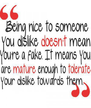 Being nice to someone you dislike doesn't mean you are a fake