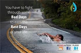 ... Some Bad Days To Earn the Best Days of Your Life ~ Imagination Quote