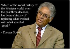 Thomas Sowell replacing what works with what feels good