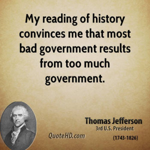My reading of history convinces me that most bad government results ...