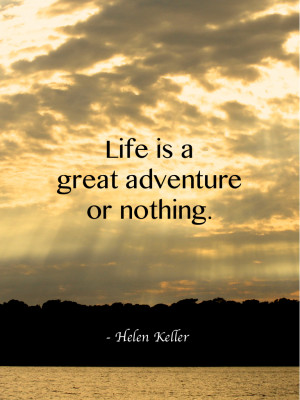 Life is a great adventure or nothing. -Helen Keller. (Sunset in ...