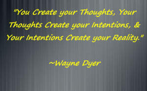 You Create your Thoughts, your Thoughts Create your Intentions ...