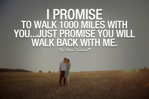 Love Quotes For Him - I promise to walk 1000 miles with you