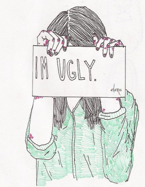 Im Ugly Tumblr I'm ugly. at all