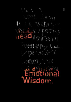 ... . When you can appreciate them, you have grown in Emotional Wisdom