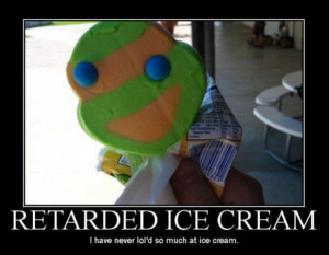 ... /2011/06/30/motivational-pics-retarded-ice-cream_130945985542.jpg