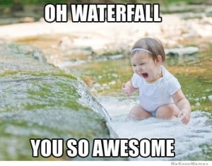 oh water fall you so awesome