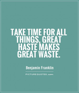 Take time for all things, great haste makes great waste Picture Quote ...