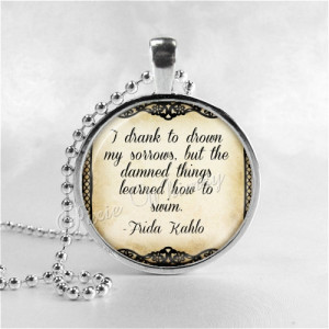 FRIDA KAHLO QUOTE Necklace, I Drank To Drown My Sorrows, Famous Quote ...