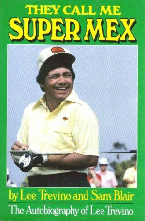They Call Me Super Mex: The Autobiography of Lee Trevino