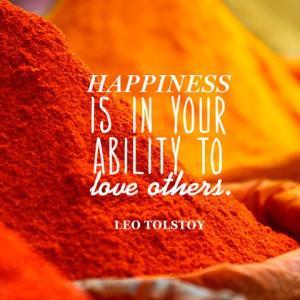 Happiness is in your ability to love others.