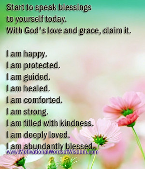 Start to speak blessings to yourself today. With God's love and grace ...