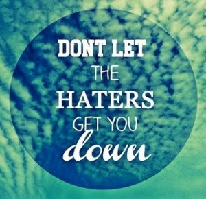 Don't let haters get you down
