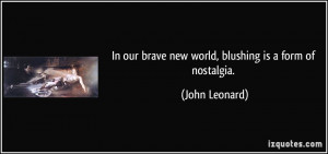 In our brave new world, blushing is a form of nostalgia. - John ...