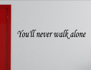 You-ll-never-walk-alone-Vinyl-wall-decals-quotes-sayings-word----On ...