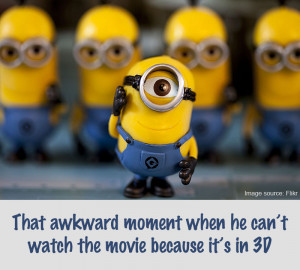 The one-eyed minion can't watch his own movie in 3D.