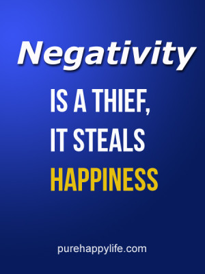 Life Quote: Negativity is a thief, it steals happiness.