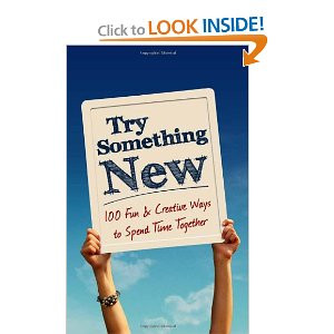 100 Fun & Creative Ways to Spend Time Together Book