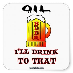 Oil I'll Drink To That,Oil Field Sticker,Decal,Rig