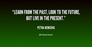 quote-Petra-Nemcova-learn-from-the-past-look-to-the-26725.png