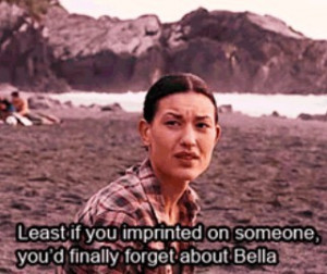 At least if you imprinted on someone you'd finally forget about Bella ...