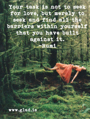 seek for love but merely to seek and find all the barriers within ...