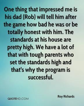 Roy Richards - One thing that impressed me is his dad (Rob) will tell ...