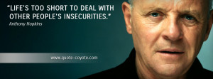 Anthony Hopkins - Life's too short to deal with other people's ...