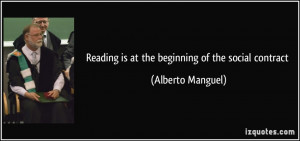 reading is at the beginning of the social contract - Alberto Manguel