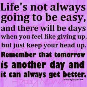 ... always going to be easy – Encouraging quote for Monday July 16, 2012