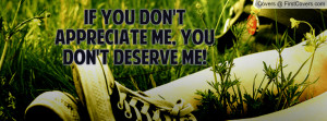 if you don't appreciate me , Pictures , you don't deserve me ...
