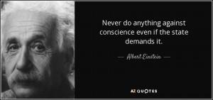 ... against conscience even if the state demands it. - Albert Einstein