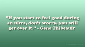 If you start to feel good during an ultra, don't worry, you will get ...