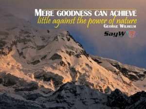 ... can achieve little against the power of nature. - Georg Wilhelm