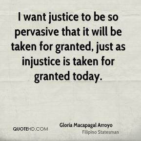 want justice to be so pervasive that it will be taken for granted ...