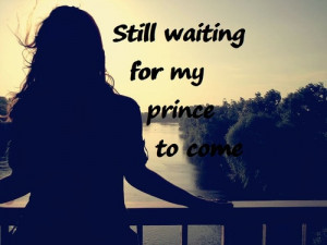 Waiting For My Prince Quotes Love quote, prince, prince