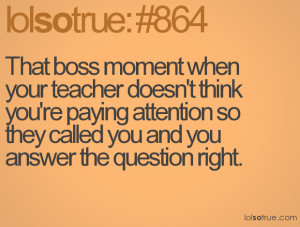 That boss moment when your teacher doesn't think you're paying ...
