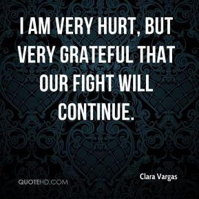 Clara Vargas - I am very hurt, but very grateful that our fight will ...