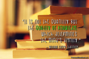 It is not the quantity but the quality of knowledge which determines ...