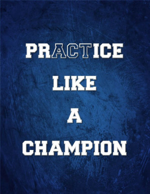 Practice like a champion' (Act like a champion) motivational quote ...