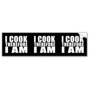 Funny Quote Chefs : I Cook Therefore I Am Car Bumper Sticker