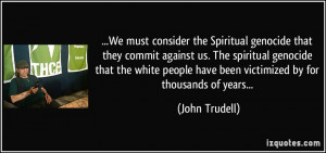 Spiritual genocide that they commit against us. The spiritual genocide ...