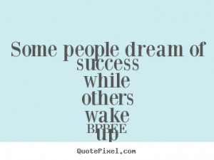 Quotes about success - Some people dream of success while others wake ...