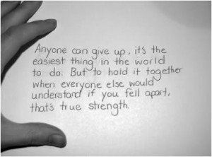 Anyone can give up, it's the easiest thing in the world to do. But to ...