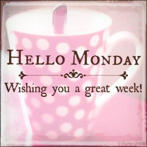 Hello monday, wishing you a great week